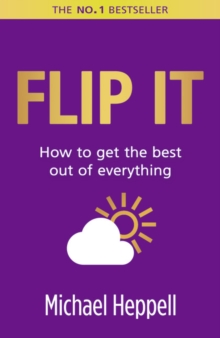 Flip It : How to Get the Best Out of Everything, Paperback