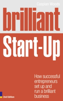 Brilliant Start Up : How Successful Entrepreneurs Set Up and Run a Brilliant Business, Paperback Book