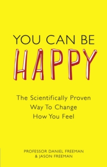 You Can Be Happy : The Scientifically Proven Way to Change How You Feel, Paperback
