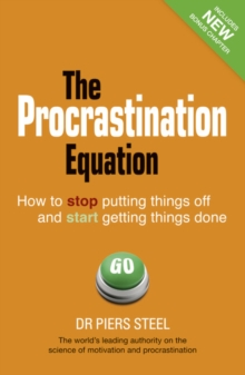 The Procrastination Equation : How to Stop Putting Things Off and Start Getting Stuff Done, Paperback