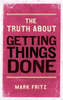 The Truth About Getting Things Done (New), Paperback