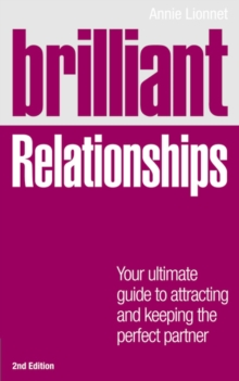 Brilliant Relationships : Your Ultimate Guide to Attracting and Keeping the Perfect Partner, Paperback