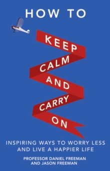 How to Keep Calm and Carry On : Inspiring Ways to Worry Less and Live a Happier Life, Paperback Book
