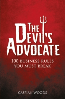 The Devil's Advocate : 100 Business Rules You Must Break, Paperback