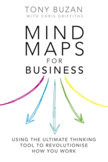 Mind Maps for Business : Using the Ultimate Thinking Tool to Revolutionise How You Work, Paperback