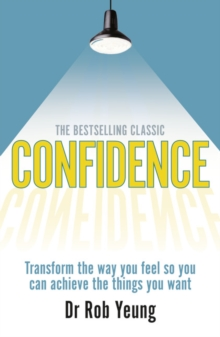 Confidence : Transform the Way You Feel So You Can Achieve the Things You Want, Paperback