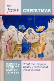 The First Christmas : What the Gospels Really Teach Us About Jesus's Birth, Paperback Book