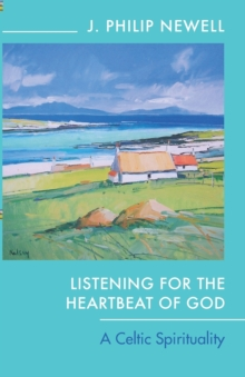 Listening for the Heartbeat of God : A Celtic Spirituality, Paperback