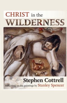 Christ in the Wilderness : Reflecting on the Paintings by Stanley Spencer, Paperback Book