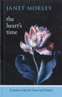 The Heart's Time : A Poem a Day for Lent and Easter, Paperback