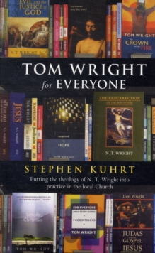 Tom Wright for Everyone : Putting the Theology of N.T. Wright into Practice in the Local Church, Paperback