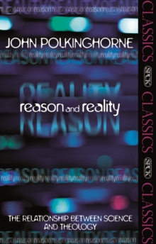 Reason and Reality : The Relationship Between Science and Theology, Paperback
