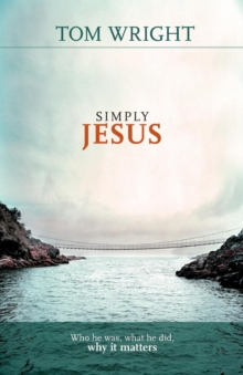 Simply Jesus : Who He Was, What He Did, Why it Matters, Paperback Book