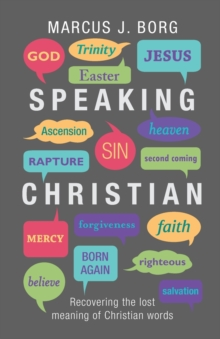 Speaking Christian : Recovering the Lost Meaning of Christian Words, Paperback Book