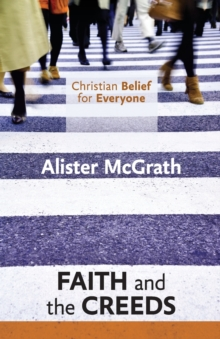 Christian Belief for Everyone : Faith and Creeds, Paperback