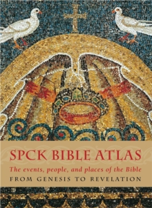 The SPCK Bible Atlas : The Events, People and Places of the Bible  from Genesis to Revelation, Hardback Book