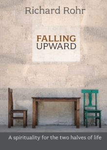 Falling Upward : A Spirituality for the Two Halves of Life, Paperback