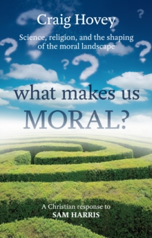 What Makes Us Moral? : Science, Religion and the Shaping of the Moral Landscape. A Response to Sam Harris, Paperback