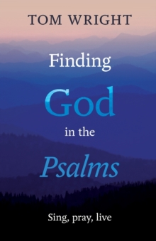Finding God in the Psalms : Sing, pray, live, Paperback