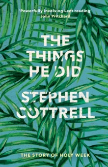 The Things He Did : The Story of a Holy Week, Paperback