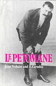 Petomane, Le : A Tribute to the Unique Stage Act That Shook and Shattered the Moulin Rouge and the World, Hardback