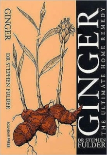 Ginger : The Ultimate Home Remedy, Paperback