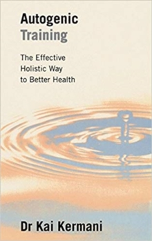 Autogenic Training : Effective Holistic Way to Better Health, Paperback