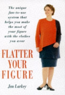 Flatter Your Figure : Your Step-by-step Guide to a Style Make-over, Paperback Book