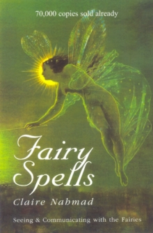 Fairy Spells : Seeing and Communicating with the Fairies, Hardback