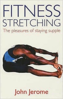 Fitness Stretching : The Pleasures of Staying Supple, Paperback