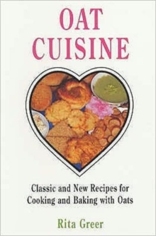 Oat Cuisine : Classic and New Recipes for Cooking and Baking with Oats, Paperback