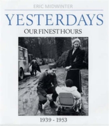 Yesterdays : Our Finest Hours 1939-1953 v. 2, Hardback Book