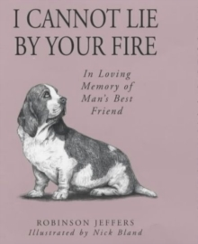 I Cannot Lie by Your Fire : In Memory of Man's Best Friend, Hardback
