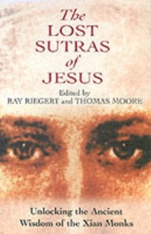The Lost Sutras of Jesus : Unlocking the Ancient Wisdom of the Xian Monks, Paperback