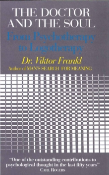 The Doctor and the Soul : From Psychotherapy to Logotherapy, Paperback Book