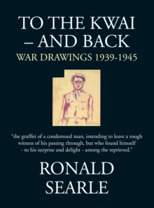 To the Kwai and Back : War Drawings 1939 - 1945, Hardback Book
