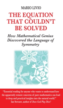 The Equation That Couldn't be Solved : How Mathematical Genius Discovered the Language of Symmetry, Paperback