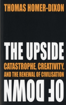 The Upside of Down : Catastrophe, Creativity and the Renewal of Civilisation, Paperback