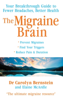 The Migraine Brain : Your Breakthrough Guide to Fewer Headaches, Better Health, Paperback Book
