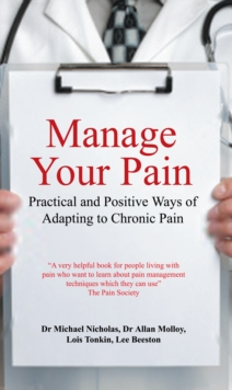 Manage Your Pain : Practical and Positive Ways of Adapting to Chronic Pain, Paperback