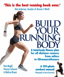 Build Your Running Body : A Total-Body Fitness Plan for All Distance Runners, from Milers to Ultramarathoners, Paperback Book