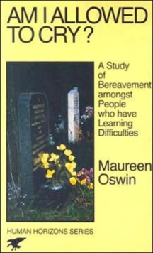 Am I Allowed to Cry? : Study of Bereavement Amongst People Who Have Learning Difficulties, Paperback