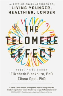 The Telomere Effect : A Revolutionary Approach to Living Younger, Healthier, Longer, Paperback Book