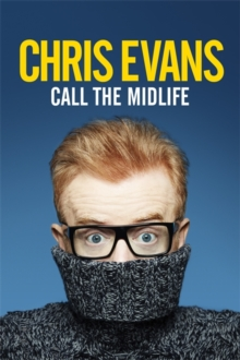 Call the Midlife : And Whatever You Do ... Don't Give Me That 'Midlife Crisis' Bulls***t!, Hardback