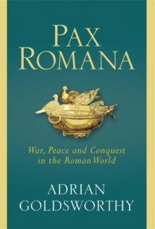 Pax Romana : War, Peace and Conquest in the Roman World, Hardback