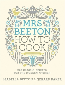 Mrs Beeton: How to Cook : 220 Classic Recipes Updated for the Modern Cook, Hardback