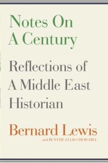 Notes on a Century : Reflections of a Middle East Historian, Hardback