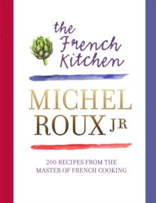 The French Kitchen : 200 Recipes from the Master of French Cooking, Hardback Book