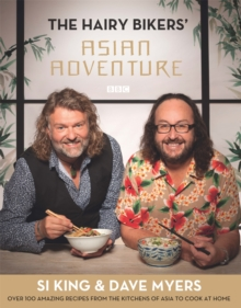 The Hairy Bikers' Asian Adventure : Over 100 Amazing Recipes from the Kitchens of Asia to Cook at Home, Hardback