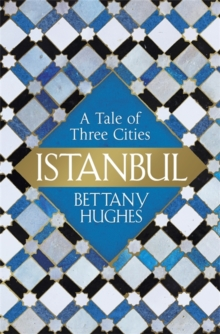 Istanbul : A Tale of Three Cities, Hardback